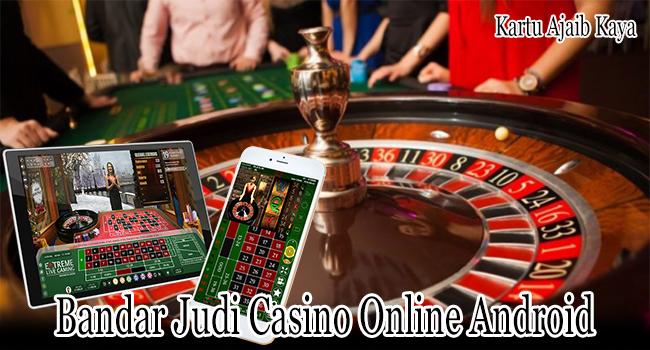 Bandar Judi Casino Online Android yang Diperlukan