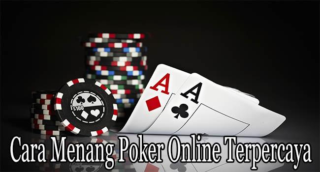 Cara Menang Poker Online Terpercaya dengan Kepastian 99 Persen
