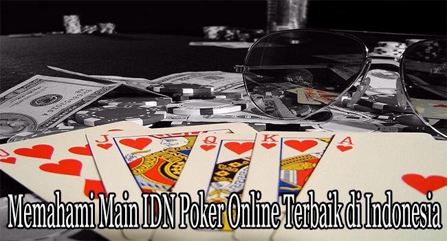 Memahami Main IDN Poker Online Terbaik di Indonesia