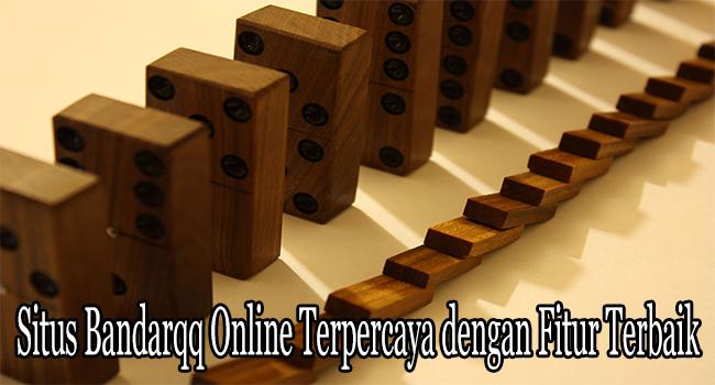 Situs Bandarqq Online Terpercaya dengan Fitur Terbaik